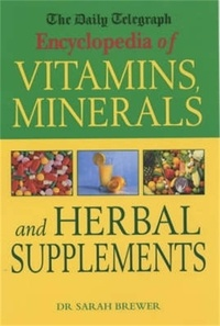 Sarah Brewer - The Daily Telegraph: Encyclopedia of Vitamins, Minerals& Herbal Supplements.