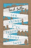 Sarah Butler - Ten Things I've Learnt About Love.