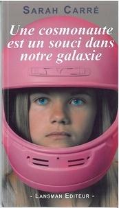 Sarah Carré - Une cosmonaute est un souci dans notre galaxie.