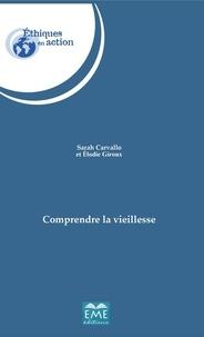 Sarah Carvallo et Elodie Giroux - Comprendre la vieillesse - Essai sur les sciences sociales et médicales.