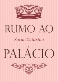 Sarah Catarino - Rumo ao Palácio.