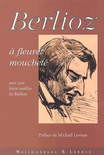 Sarah Caussé et Jeanne Caussé - Berlioz à fleuret moucheté - Avec une lettre inédite de Berlioz.
