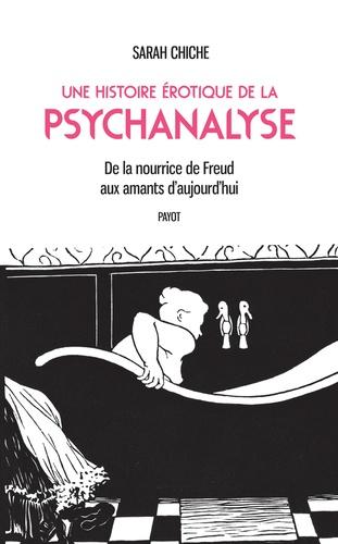 Une histoire érotique de la psychanalyse. De la nourrice de Freud aux amants d'aujourd'hui