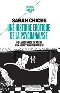 Sarah Chiche - Une histoire érotique de la psychanalyse - De la nourrice de Freud aux amants d'aujourd'hui.