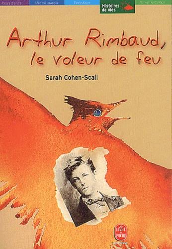 Arthur Rimbaud Le Voleur De Feu Résumé