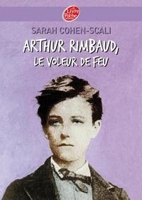 Sarah Cohen-Scali - Arthur Rimbaud, le voleur de feu.