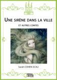 Sarah Cohen-Scali - Une sirène dans la ville (et autres contes).