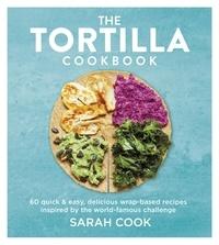 Sarah Cook - The Tortilla Cookbook.