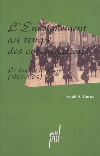 L'enseignement au temps des congrégations. Le diocèse de Lyon (1801-1905)