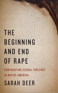 Sarah Deer - The Beginning and End of Rape - Confronting Sexual Violence in Native America.