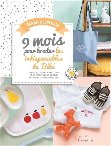 9 mois pour broder les indispensables de bébé. 20 projets dans l'air du temps pour équiper bébé, du body au protège-carnet de santé !