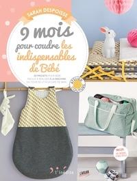 Sarah Despoisse - 9 mois pour coudre les indispensables de bébé - 20 projets pour bébé faciles à réaliser à la machine : du tour de lit à la cape de bain.