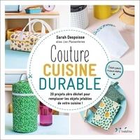 Sarah Despoisse - Couture cuisine durable - 20 projets zéro déchet pour remplacer les objets jetables de votre cuisine !.