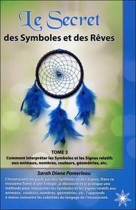 Histoiresdenlire.be Le secret des symboles et des rêves - Tome 3, Comment interprêter les symboles et les signes relatifs aux animaux, nombres, couleurs, géométries, etc. Image