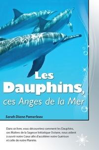 Sarah Diane Pomerleau - Les Dauphins, ces Anges de la Mer.