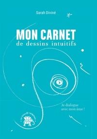 Sarah Diviné - Mon carnet de dessins intuitifs - Je dialogue avec mon âme !.