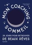 Sarah Dognin Dit Cruissat - Mon coaching sommeil - 28 jours pour retrouver de beaux rêves.