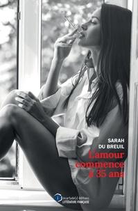 Sarah Du Breuil - L'amour commence à 35 ans.