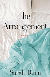 Sarah Dunn - The Arrangement - A Novel.