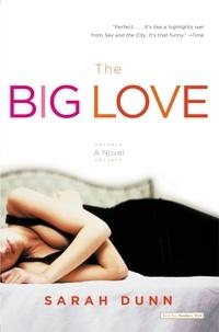 Sarah Dunn - The Big Love - A Novel.