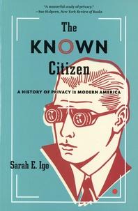 Sarah-E Igo - The Known Citizen - A History of Privacy in Modern America.