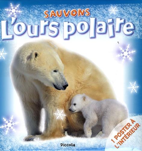 Sarah Eason - Sauvons l'ours polaire.