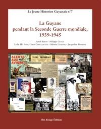 Sarah Ebion et Philippe Guyot - La Guyane pendant la Seconde Guerre mondiale 1939-1945.