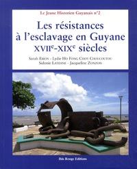 Sarah Ebion et Lydie Ho Fong Choy Choucoutou - Les résistances à l'esclavage en Guyane, XVIIe-XIXe siècles.