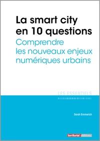 Sarah Emmerich - La smart city en 10 questions - Comprendre les nouveaux enjeux numériques urbains.