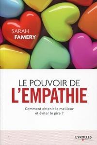 Sarah Famery - Le pouvoir de l'empathie - Comment obtenir le meilleur et éviter le pire ?.