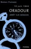 Sarah Farmer - Oradour, 10 juin 1944 - Arrêt sur mémoire.