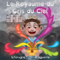 Sarah Feruglio et Margot Aguerre - Le Royaume du Gris du Ciel.