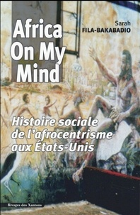 Sarah Fila-Bakabadio - Africa on my mind - Histoire sociale de l'afrocentrisme aux Etats-Unis.