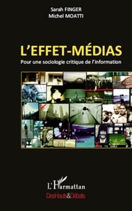 Sarah Finger et Michel Moatti - L'effet-médias - Pour une sociologie critique de l'information.