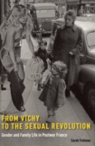 Sarah Fishman - From Vichy to the Sexual Revolution - Gender and Family Life in Postwar France.