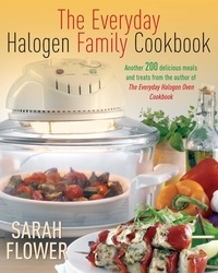 Sarah Flower - Everyday Halogen Family Cookbook.