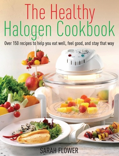The Healthy Halogen Cookbook. Over 150 recipes to help you eat well, feel good – and stay that way