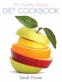 Sarah Flower - The Healthy Lifestyle Diet Cookbook.