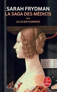 Sarah Frydman - La Saga des Médicis Tome 2 : Le Lys de Florence.
