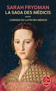 Sarah Frydman - La Saga des Médicis Tome 3 : Lorenzo ou la fin des Médicis.