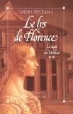 Sarah Frydman - Le Lys de Florence - La Saga des Médicis - tome 2.