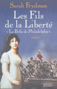Sarah Frydman - Les Fils de la Liberté Tome 1 : La belle de Philadelphie.