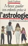 Sarah Frydman - Mieux guider vos enfants grâce à l'astrologie - 144 thèmes personnalisés.