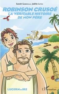 Sarah Gabrielle et Joëlle Lüthi - Robinson Crusoé - La véritable histoire de mon père.