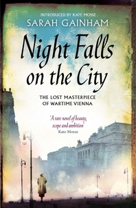 Sarah Gainham et Kate Mosse - Night Falls On The City - The Lost Masterpiece of Wartime Vienna.