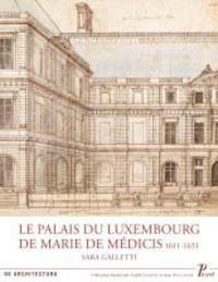 Sarah Galleti - Palais du Luxembourg et Marie de Médicis, 1611-1631.