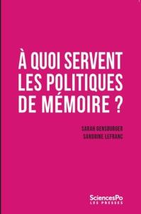 Sarah Gensburger et Sandrine Lefranc - A quoi servent les politiques de mémoire ?.