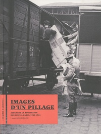 Sarah Gensburger - Images d'un pillage - Album de la spoliation des Juifs à Paris, 1940-1944.