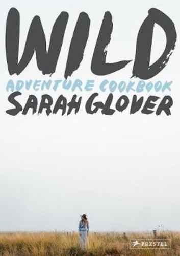 Sarah Glover - Wild - Adventure Cookbook.