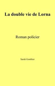 Ebook téléchargement gratuit italiano La Double vie de Lorna  - Roman policier par Sarah Gonthier CHM FB2 MOBI en francais 9791026240228